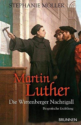 Martin Luther - Die Wittenberger Nachtigall: Biografische Erzählung