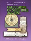 Calculating on Slide Rule and Disc, I. J. Zebrand Schuitema, 1931626103