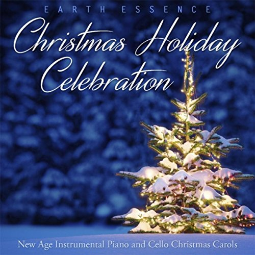 Christmas Holiday Celebration: New Age Instrumental Piano and Cello Christmas Carols (Christmas New Age Piano)