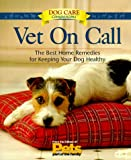 Vet On Call: The Best Home Remedies for Keeping Your Dog Healthy (Dog Care Companions)
