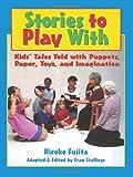 Stories to Play With, Hiroko Fujita, 0874835534