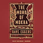 The Monk of Mokha | Dave Eggers
