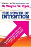 The Power Of Intention: Change The Way You Look At Things And The Things You Look At Will Change