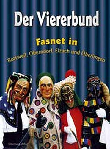 Der Viererbund: Fasnet in Rottweil, Oberndorf, Elzach und Überlingen