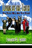 Living by the Truth, Lillian C. Larry, 1413768059