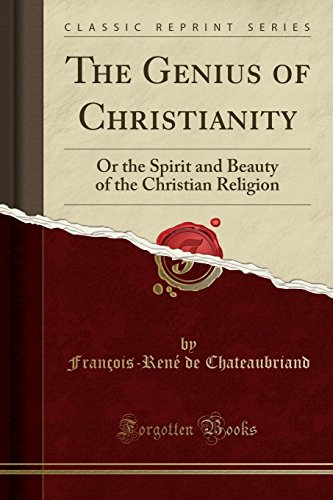 The Genius of Christianity: Or the Spirit and Beauty of the Christian Religion (Classic Reprint)