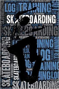 Descargar Skateboarding Training Log And Diary: Skateboarding Training Journal And Book For Skateboarder And Coach - Skateboarding Notebook Tracker Epub Gratis