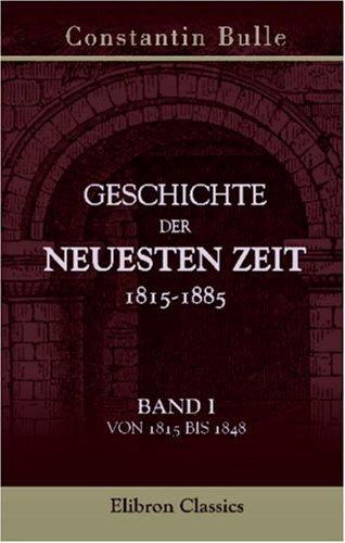Download Geschichte der neuesten Zeit 1815-1885: Band I. Von 1815 bis 1848 (German Edition) ebook