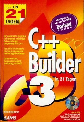 Borland C++ Builder 3 in 21 Tagen: Ihr optimaler Einstieg in Borlands neue Entwicklerumgebung für C++ (in 14/21 Tagen)
