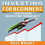 Investing for Beginners: Zero to Hero in Investing Your Money! | Ross Wright