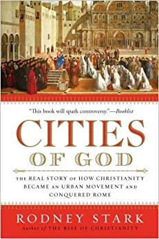 Book Cities of God: The Real Story of How Christianity Became an Urban Movement and Conquered Rome by Rodney Stark (2007-10-30)