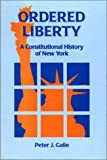 Ordered Liberty : A Constitutional History of New York, Galie, Peter J., 0823216519