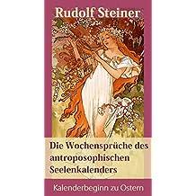 Rudolf Steiner: Die Wochensprüche des anthroposophischen Seelenkalenders im Doppelstrom der Zeit beider Hemisphären - Kalenderbeginn: Ostern (German Edition)