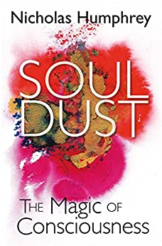 Soul Dust: The Magic of Consciousness by [Humphrey, Nicholas]