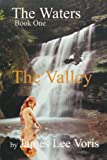 The Waters - Book One- the Valley, James L. Voris, 1847539734