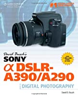 David Busch's Sony Alpha DSLR-A390/A290 Guide to Digital Photography Front Cover