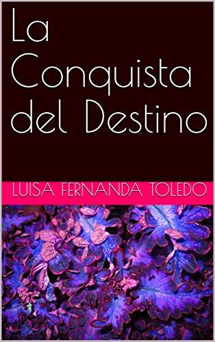 La Conquista del Destino (Spanish Edition) by [Toledo, Luisa Fernanda]