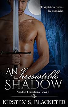 An Irresistible Shadow (Shadow Guardians Book 1) by [Blacketer, Kirsten S.]