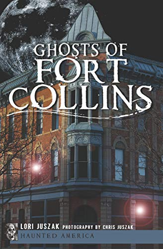 Ghosts of Fort Collins (Haunted America) ()