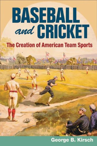 Baseball and Cricket: The Creation of American Team Sports, 1838-72 (Sport and Society)