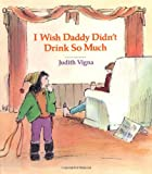 img - for I Wish Daddy Didn't Drink So Much (An Albert Whitman Prairie Book) book / textbook / text book