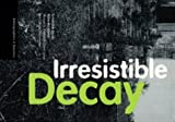 img - for Irresistible Decay: Ruins Reclaimed (Bibliographies and Dossiers Series) book / textbook / text book