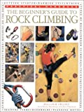 The Beginner's Guide to Rock Climbing, Malcolm Creasey, 0754806219
