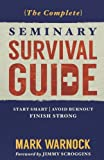 The Complete Seminary Survival Guide: Start Smart | Avoid Burnout | Finish Strong