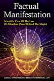 Factual Manifestation: Scientific View of The Law of Attraction (Proof Behind The Magic)
