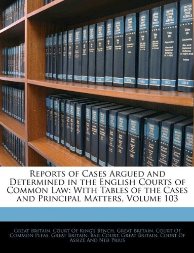 Reports of Cases Argued and Determined in the English Courts of Common Law: With Tables of the Cases and Principal Matters, Volume 103 pdf