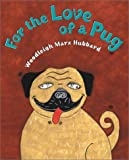For the Love of a Pug, Woodleigh Marx Hubbard, 039923781X