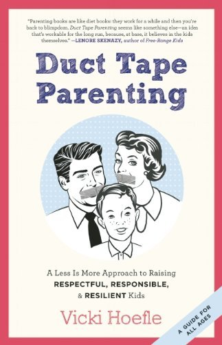 Read Online By Vicki Hoefle - Duct Tape Parenting (7/31/12) PDF