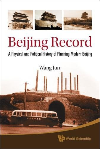 (Beijing Record: A Physical and Political History of Planning Modern Beijing)