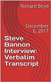 Verbatim transcript of an interview with Steve Bannon, December 6, 2017
