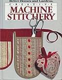 Creative Machine Stitchery (Better Homes and Gardens)