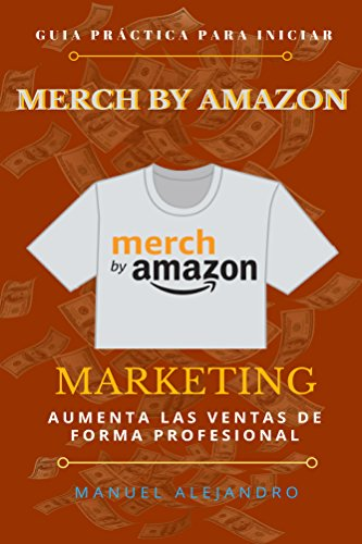 Merch by Amazon: Guía Práctica con Marketing (Spanish Edition) by [Alejandro,