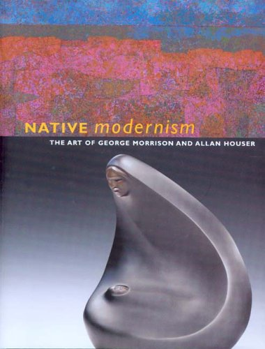 Native Modernism: The Art of George Morrison and Allan Houser