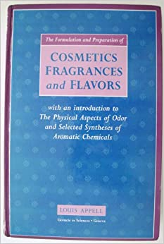 The Formulation And Preparation Of Cosmetics, Fragrances And Flavors: With An Introduction To The Physical Aspects Of Odor And Selected Syntheses Of Aromatic Chemicals Louis Appell
