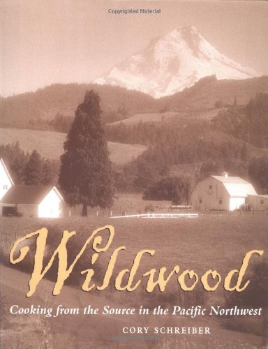 Wildwood: Cooking from the Source in the Pacific Northwest by Cory Schreiber, Cory Schrieber