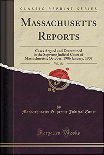 Book Massachusetts Reports, Vol. 193: Cases Argued and Determined in the Supreme Judicial Court of Massachusetts: October, 1906 January, 1907 (Classic Reprint)
