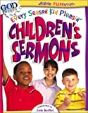 Every Season Kid Pleasin' Children's Sermons, Mary Grace Becker, 078143839X