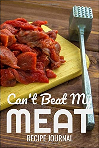 Can T Beat My Meat Recipe Journal For Saving Your Best Recipes