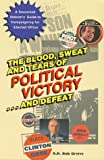 img - for The Blood, Sweat, and Tears of Political Victory...and Defeat book / textbook / text book
