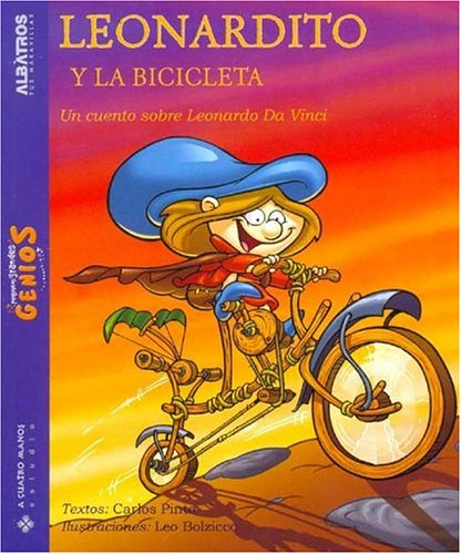 Vinci Bicycle Da - Leonardito Y La Bicicleta/ Leonardo, And the Bycicle: Un Cuento Sobre Leonardo Da Vinci (Pequenos Grandes Genios) (Spanish Edition)