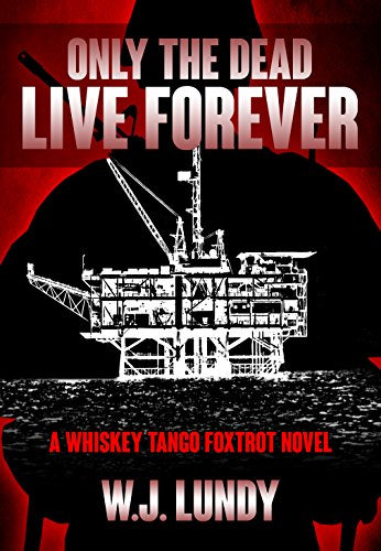 Only The Dead Live Forever(A Whiskey Tango Foxtrot Novel Vol 3) by [Lundy, W.J.]