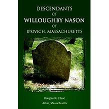 Descendants of Willoughby Nason of Ipswich, Massachusetts