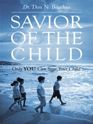 Savior of the Child: Only YOU Can Save Your Child!