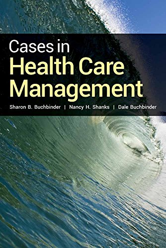 Cases in Health Care Management (Best Practices In Healthcare Leadership)