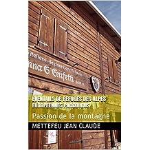 Éventails de refuges des Alpes européennes parcourus: Passion de la montagne (French Edition)