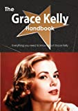 The Grace Kelly Handbook - Everything You Need to Know about Grace Kelly, Emily Smith, 1486472559